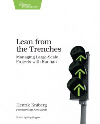 Lean from the Trenches: Managing Large-Scale Projects with Kanban - Henrik Kniberg