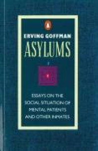 Asylums: Essays on the Social Situation of Mental Patients and Other Inmates (Penguin Social Sciences) - Erving Goffman