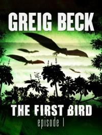 The First Bird: Episode 1 - Greig Beck