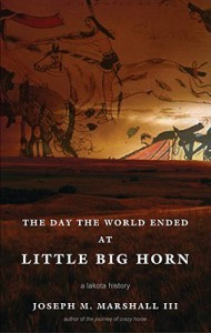 The Day The World Ended At Little Big Horn: A Lakota History - Joseph M. Marshall III