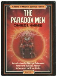 The Paradox Men (Classics of Modern Science Fiction, Vol 7) - Charles Harness