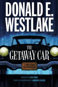 The Getaway Car: A Donald Westlake Nonfiction Miscellany - Lawrence Block, Levi Stahl, Donald E Westlake