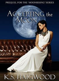 Accepting the Moon: Prequel (Moonrising Book 1) - K. S. Haigwood, Ella Medler