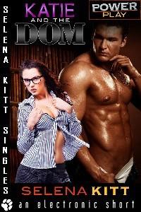 Power Play: Katie and the Dom - Selena Kitt