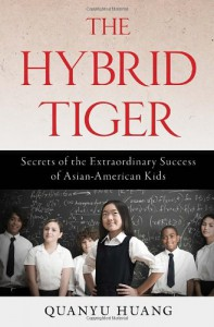 The Hybrid Tiger: Secrets of the Extraordinary Success of Asian-American Kids - Quanyu Huang