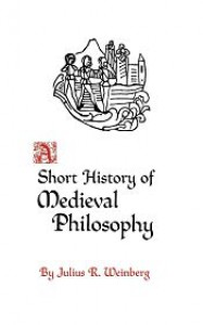 A Short History of Medieval Philosophy - Julius R. Weinberg