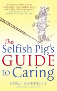 The Selfish Pig's Guide to Caring - Hugh Marriott