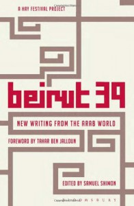 Beirut 39: New Writing from the Arab World - Tahar Ben Jelloun, Amin Maalouf, Samuel Shimon