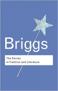 The Fairies in Tradition and Literature - Katharine Briggs