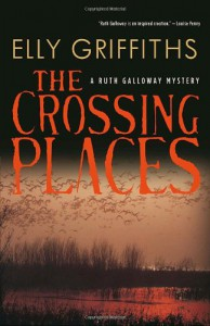 The Crossing Places: A Ruth Galloway Mystery - Elly Griffiths