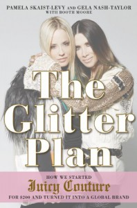 The Glitter Plan: How We Started Juicy Couture for $200 and Turned It into a Global Brand - Pamela Levy, Gela Nash-Taylor, Booth Moore