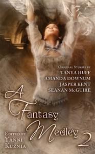 A Fantasy Medley 2 - Tanya Huff, Jasper Kent, Seanan McGuire, Yanni Kuznia, Amanda Downum