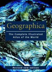 Geographica: The Complete Illustrated Atlas of the World (Encyclopedia) - Scott Forbes