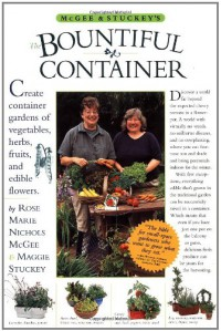McGee & Stuckey's Bountiful Container: A Container Garden of Vegetables, Herbs, Fruits and Edible Flowers - Rose Marie Nichols McGee, Maggie Stuckey, Michael A. Hill
