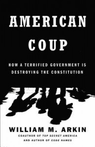 American Coup: Martial Life and the Invisible Sabotage of the Constitution - William M. Arkin
