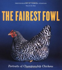 The Fairest Fowl: Portraits of Championship Chickens - Tamara Staples, Tamara Staples