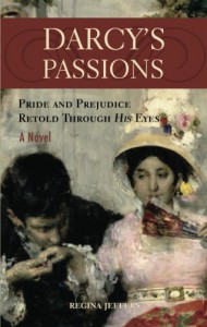 Darcy's Passions: Pride and Prejudice Retold Through His Eyes - Regina Jeffers