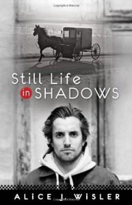 Still Life in Shadows - Alice Wisler;Alice J. Wisler