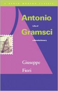 Antonio Gramsci: Life of a Revolutionary - Giuseppe Fiori, Tom Nairn