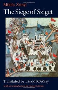 The Siege of Sziget - Miklós Zrínyi, László Kőrössy, George Gömöri