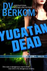 Yucatan Dead: A Kate Jones Thriller (Kate Jones Thriller Series) - D.V. Berkom
