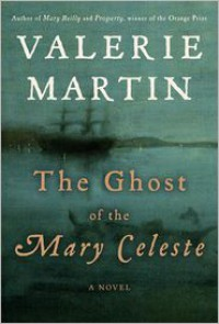 The Ghost of the Mary Celeste - Valerie Martin