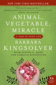 Animal, Vegetable, Miracle : A Year of Food Life - Barbara Kingsolver, Steven L. Hopp, Camille Kingsolver