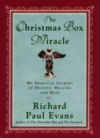 The Christmas Box Miracle: My spiritual Journey of Destiny, Healing and Hope - Richard Paul Evans