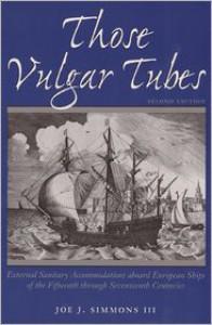 Those Vulgar Tubes: External Sanitary Accommodations aboard European Ships of the Fifteenth through Seventeenth Centuries - Joe J. Simmons