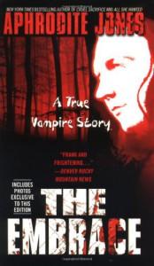 The Embrace: A True Vampire Story - Aphrodite Jones