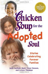 Chicken Soup for the Adopted Soul: Stories Celebrating Forever Families (Chicken Soup for the Soul) - Jack Canfield, Mark Victor Hansen, J.M. Cornwell