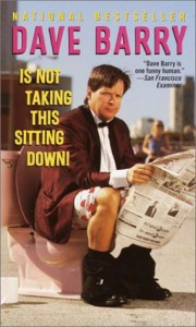 Dave Barry Is Not Taking This Sitting Down - Dave Barry