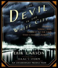 The Devil in the White City Murder, Magic and Madness at the Fair That Changed America - Scott Brick, Erik Larson