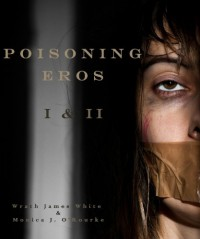 Poisoning Eros Book I & II - Monica J. O'Rourke, Wrath James White