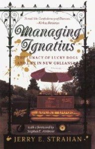 Managing Ignatius: The Lunacy of Lucky Dogs and Life in New Orleans - Jerry Strahan