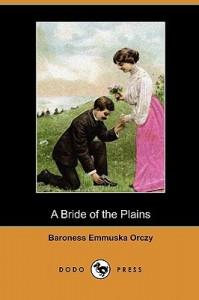 A Bride of the Plains - Emmuska Orczy