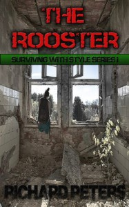 The Rooster: (Erotic Apocalyptic Thriller) (Surviving with Style Book 1) - Richard Peters