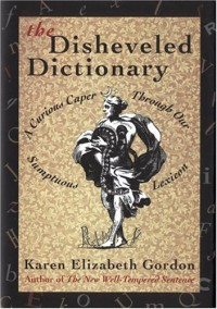The Disheveled Dictionary: A Curious Caper Through Our Sumptuous Lexicon - Karen Elizabeth Gordon