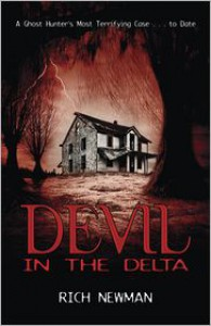 Devil in the Delta: A Ghost Hunter's Most Terrifying Case... to Date - Rich Newman