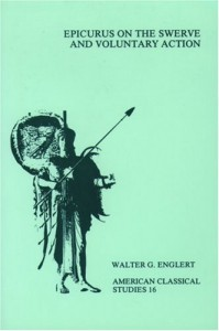 Epicurus on the Swerve and Voluntary Action (American Classical Studies) - Walter G. Englert