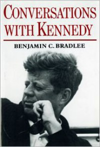 Conversations with Kennedy - Ben Bradlee
