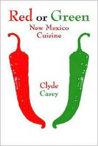 Red or Green: New Mexico Cuisine - Clyde Casey