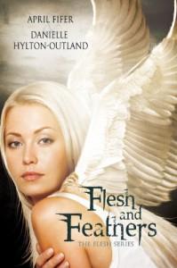 Flesh and Feathers (The Flesh Series, #1) - April Fifer, Danielle Hylton-Outland