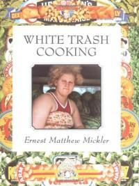 White Trash Cooking (Jargon) - Ernest Matthew Mickler
