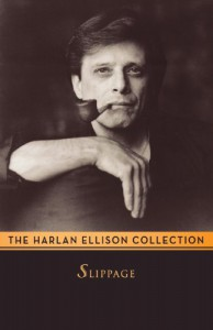 Slippage: Previously Uncollected, Precariously Poised Stories - Harlan Ellison