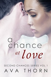 A Chance At Love (Second Chances Book 1) - Ava Thorn