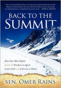 Back to the Summit: How One Man Defied Death & Paralysis to Again Lead a Full Life of Service to Others - Sen. Omer Rains, Omer Rains