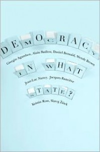Democracy in What State? - Giorgio Agamben, Alain Badiou, Daniel Bensaïd, Wendy Brown, Jean-Luc Nancy, Jacques Rancière, Kristin Ross, Slavoj Žižek, William McCuaig
