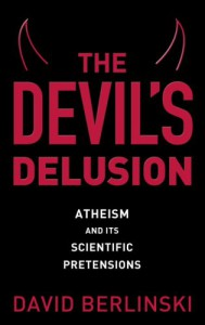 The Devil's Delusion: Atheism and Its Scientific Pretensions - David Berlinski