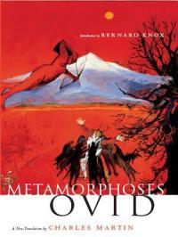 Metamorphoses: A New Translation - Ovid, Charles Martin, Bernard Knox